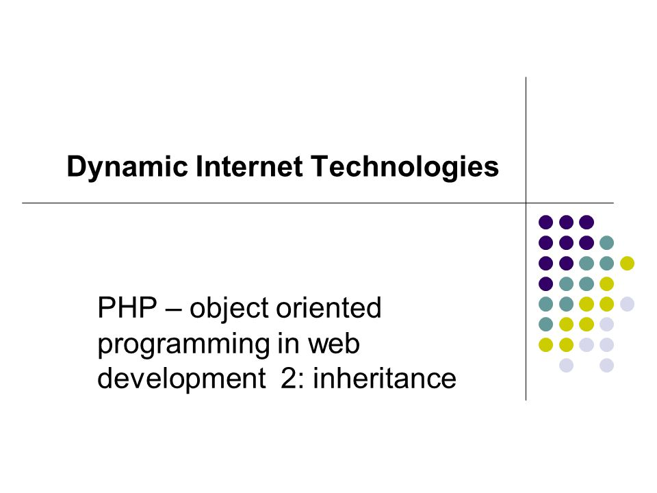 PHP – object oriented programming in web development 2: inheritance Dynamic Internet Technologies