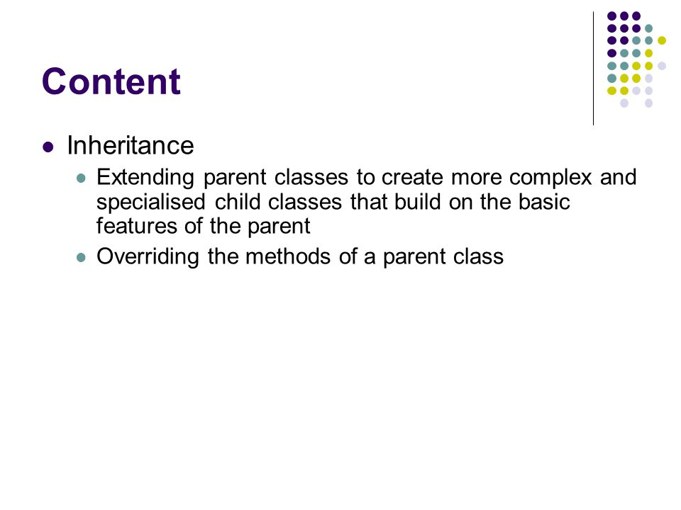 Class inheritance The ability of one class definition (a child) to inherit all of the functionality of another (the parent) and to extend it When a child class inherits from a parent it Has all of the characteristics of its parent – e.g.