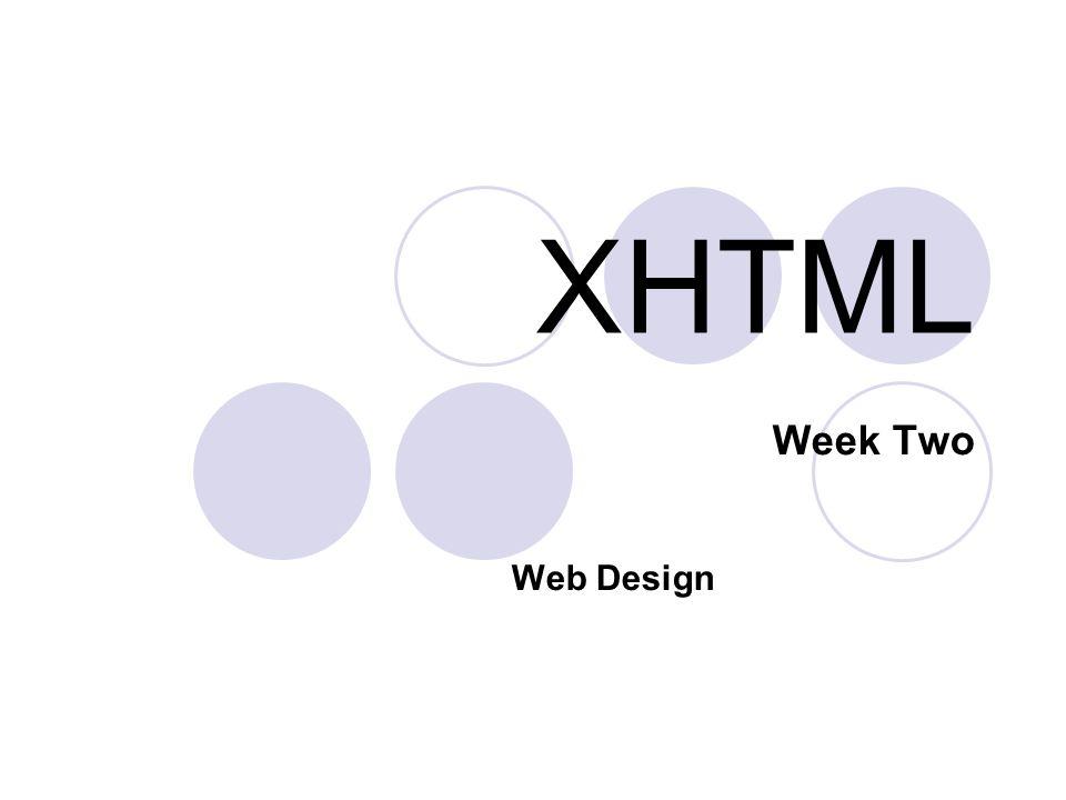 XHTML Week Two Web Design