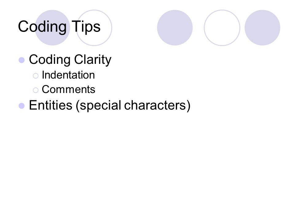 Coding Tips Coding Clarity  Indentation  Comments Entities (special characters)