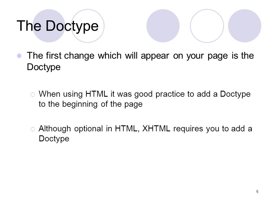 7 DTD – Document Type Definition The DTD defines how the XML (XHTML) document should be structured – the rules the document will adhere to.