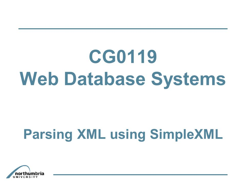 CG0119 Web Database Systems Parsing XML using SimpleXML