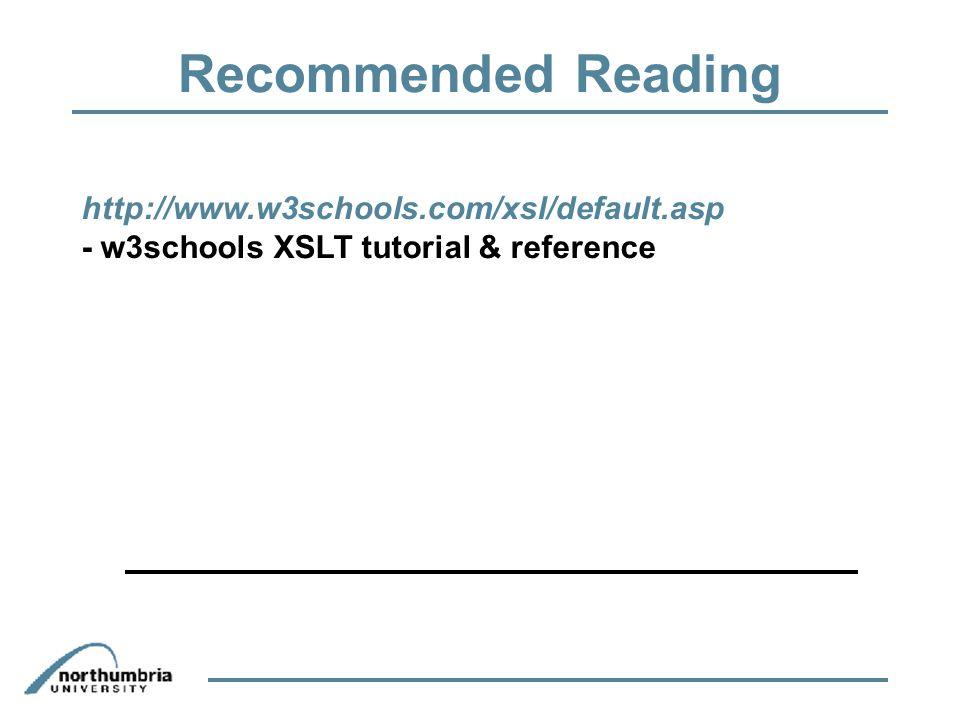 Recommended Reading http://www.w3schools.com/xsl/default.asp - w3schools XSLT tutorial & reference