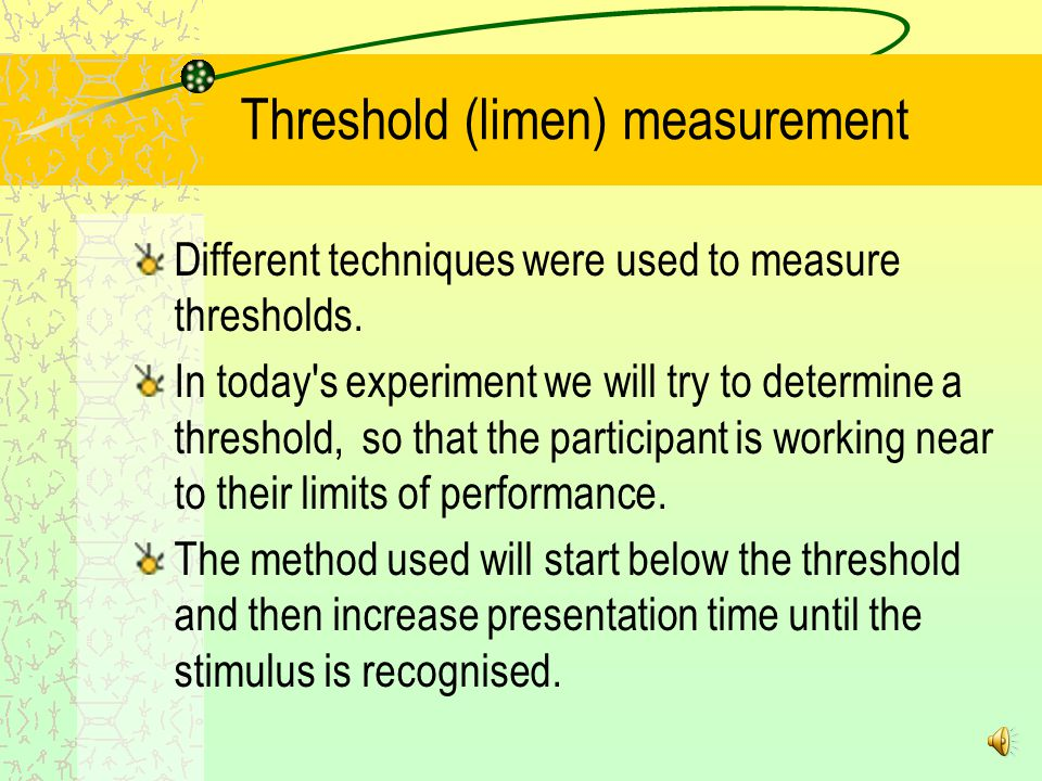 Threshold (limen) measurement Different techniques were used to measure thresholds.