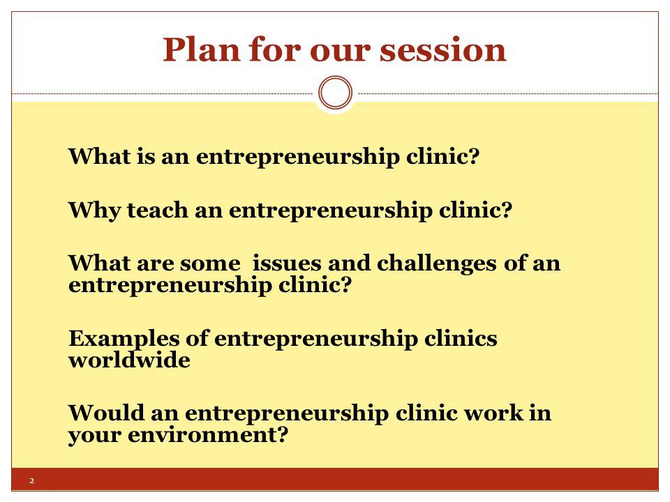 Entrepreneurship Clinics Worldwide Josip Juraj Strossmayer University in Osijek Croatia o Law faculty and Economics faculty planning a clinic to assist start-up entrepreneurs.