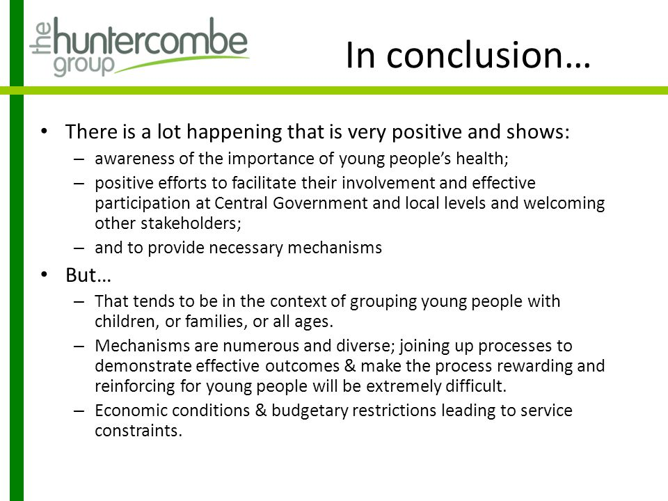 In conclusion… There is a lot happening that is very positive and shows: – awareness of the importance of young people's health; – positive efforts to