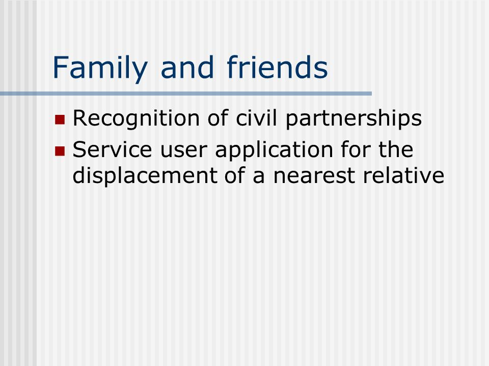 Family and friends Recognition of civil partnerships Service user application for the displacement of a nearest relative