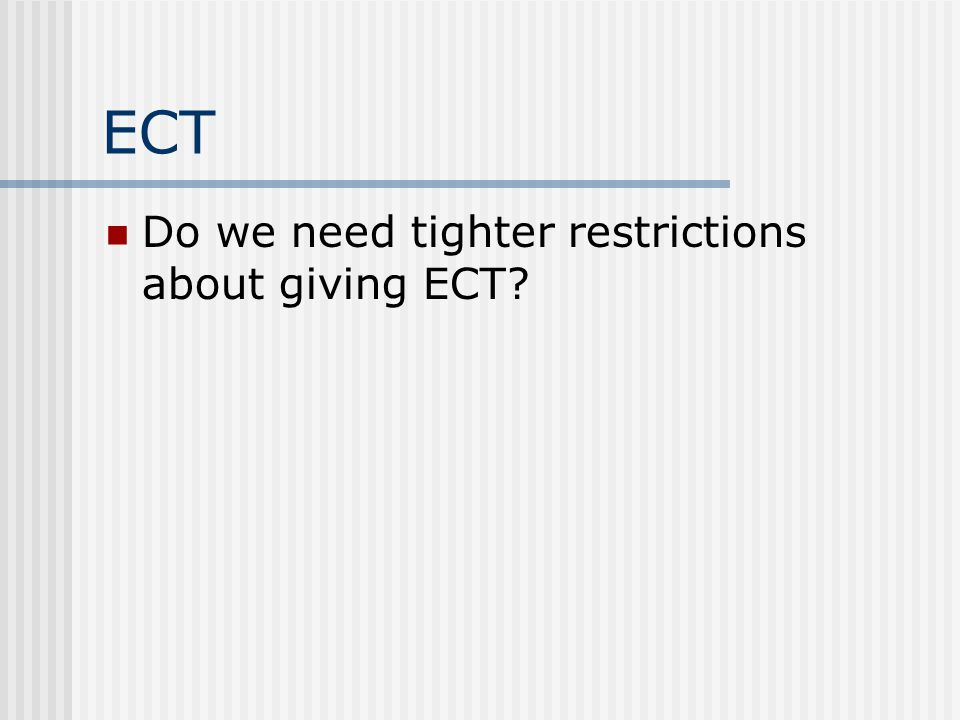 ECT Do we need tighter restrictions about giving ECT