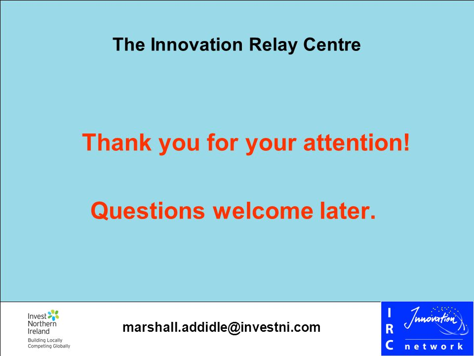 The Innovation Relay Centre Thank you for your attention.