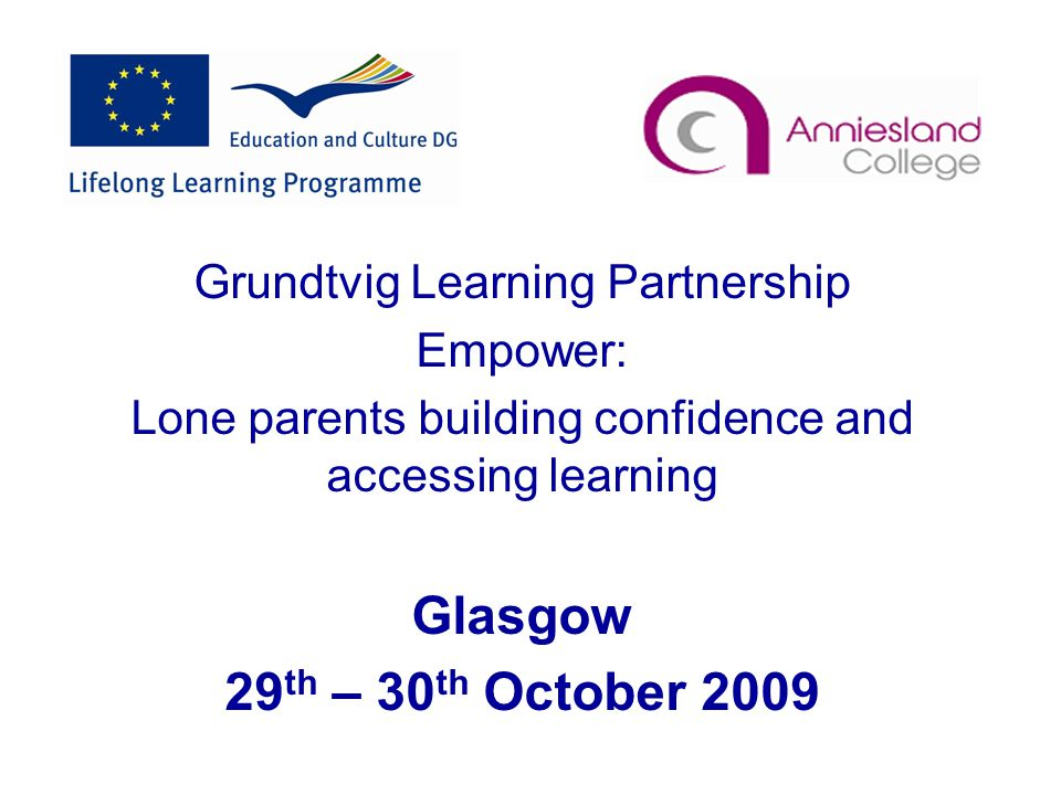 Project Objectives 1.Develop a short programme tailor – made for lone parents using work and individual coaching methods, aimed at: Improving participants self confidence, enabling them to identify their further learning needs, link them to appropriate adult education providers, providing information about assistance available to lone parent learners locally (eg grants, childcare, welfare benefits, bursaries etc), establishing ongoing contact and support.
