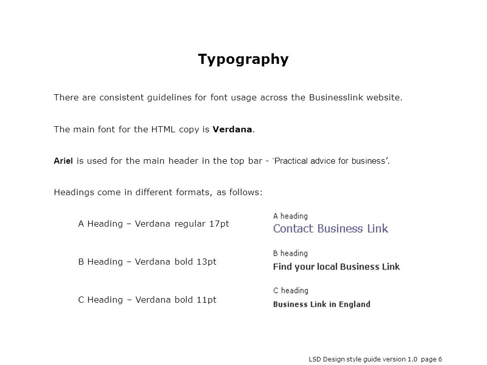 LSD Design style guide version 1.0 page 6 There are consistent guidelines for font usage across the Businesslink website. The main font for the HTML c