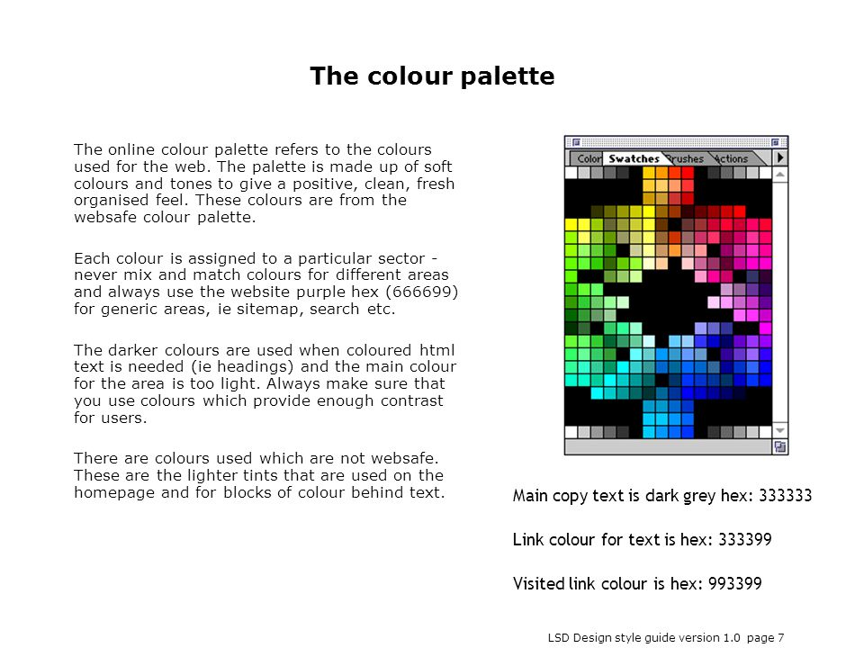 LSD Design style guide version 1.0 page 7 The online colour palette refers to the colours used for the web. The palette is made up of soft colours and