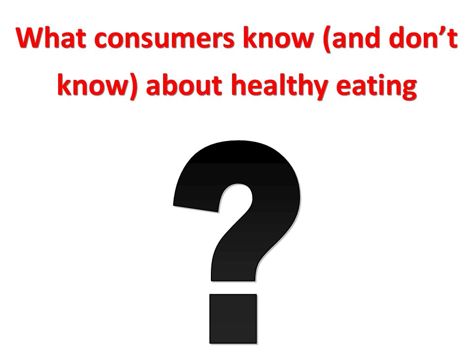 What consumers know (and don't know) about healthy eating