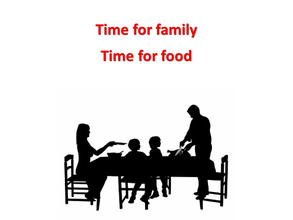 Time for family Time for food