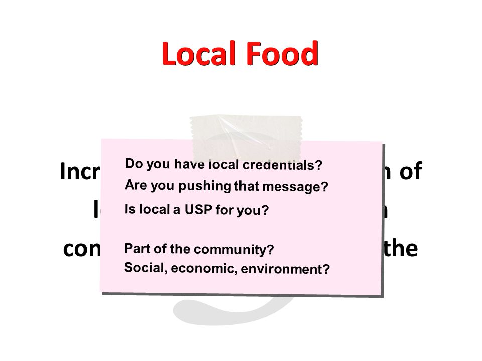 Increasing positive perception of locally produced food with consumers wanting to know the source of their food Local Food Do you have local credentials.