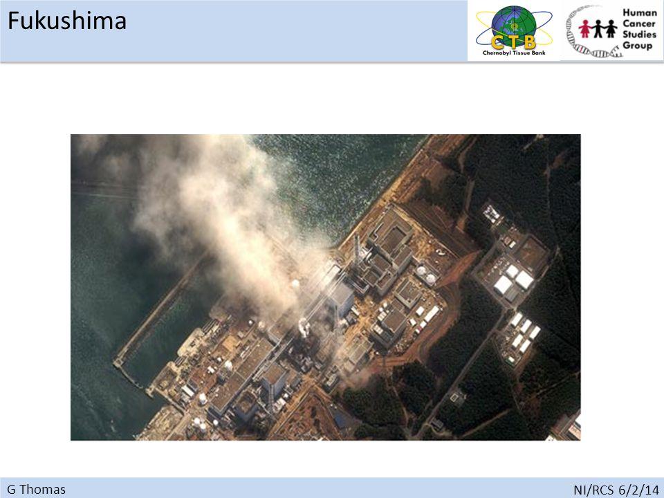 G Thomas NI/RCS 6/2/14 Fukushima