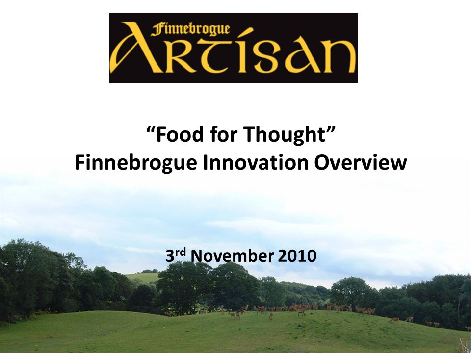 Food for Thought Finnebrogue Innovation Overview 3 rd November 2010