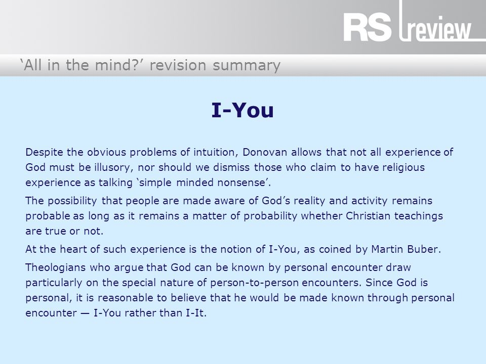 'All in the mind?' revision summary I-You Despite the obvious problems of intuition, Donovan allows that not all experience of God must be illusory, n