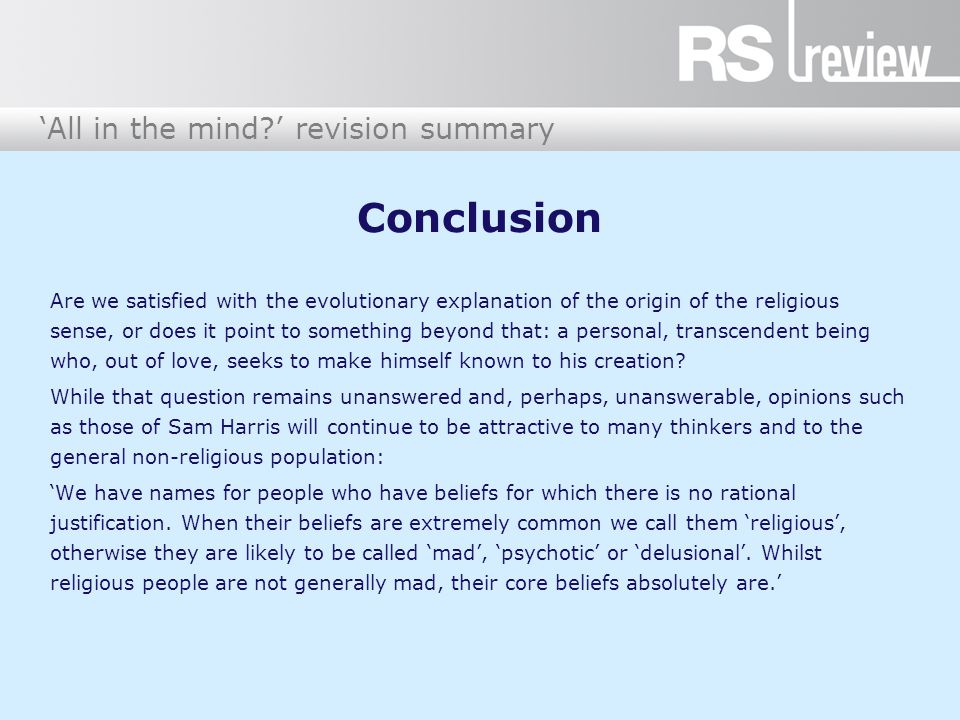 'All in the mind?' revision summary Conclusion Are we satisfied with the evolutionary explanation of the origin of the religious sense, or does it poi