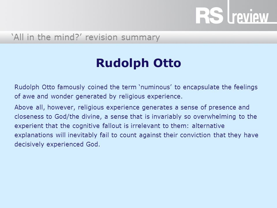 'All in the mind?' revision summary Rudolph Otto Rudolph Otto famously coined the term 'numinous' to encapsulate the feelings of awe and wonder genera