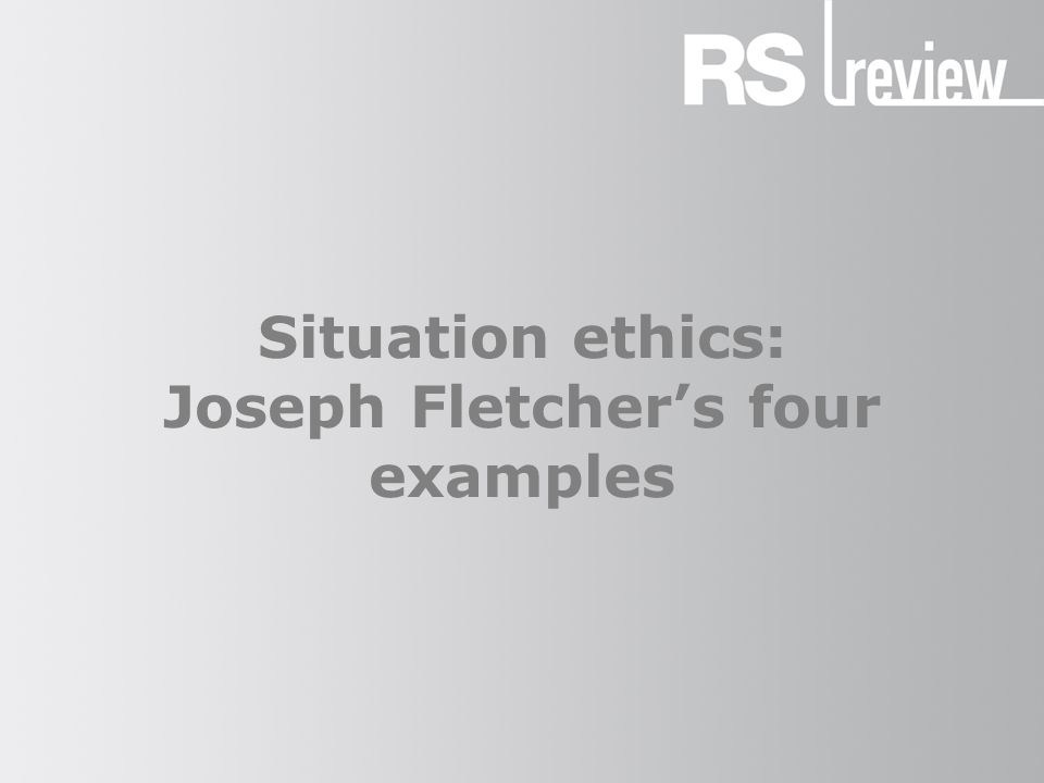 Situation ethics Joseph Fletcher In Fletcher's situation ethics there are four working presumptions, six fundamental principles and four examples.
