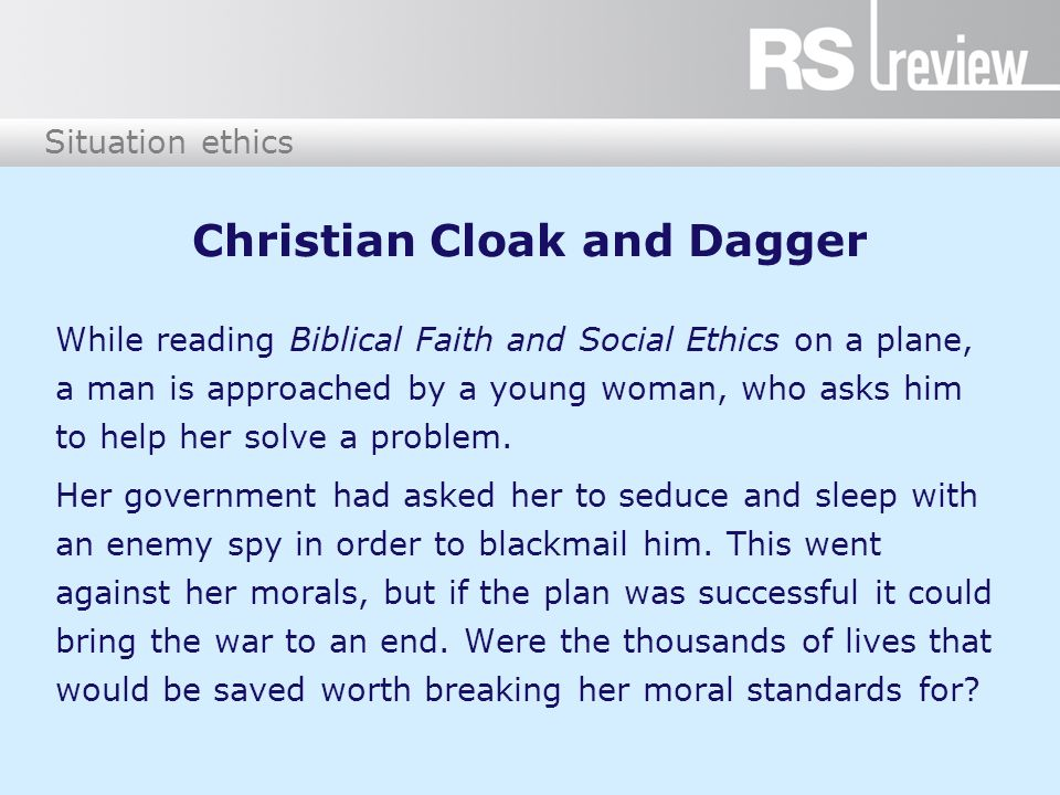 Situation ethics Christian Cloak and Dagger While reading Biblical Faith and Social Ethics on a plane, a man is approached by a young woman, who asks