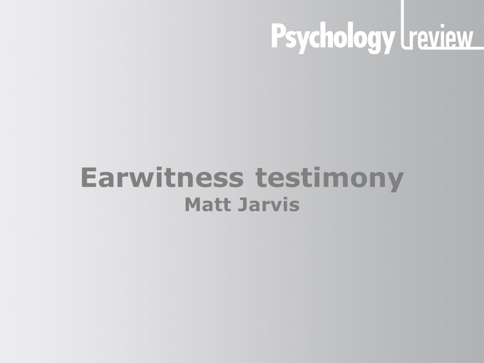 Earwitness testimony The benefits of earwitness testimony There has been a lot of research into the accuracy of eyewitness memory — less so with earwitness memory However, there are some situations in which earwitness would be expected to recall more information Such as when a criminal is wearing a mask…