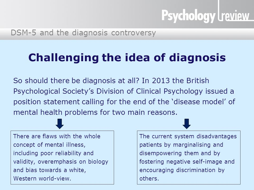 DSM-5 and the diagnosis controversy Challenging the idea of diagnosis So should there be diagnosis at all.