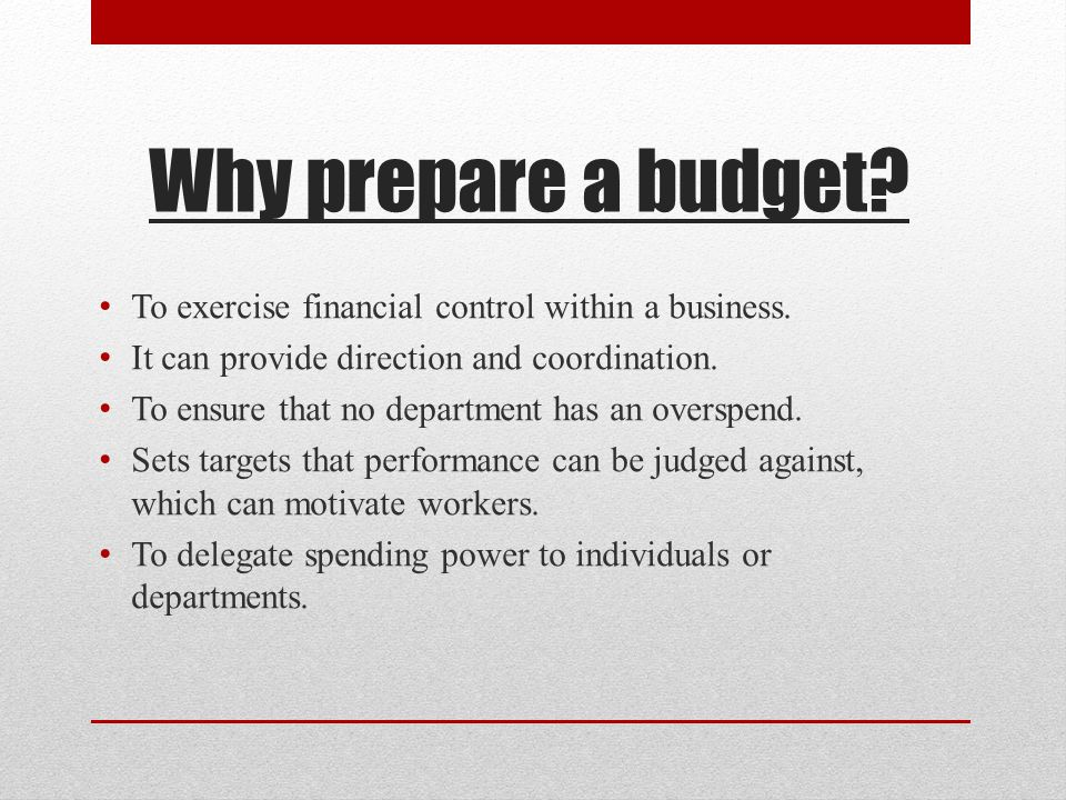 Why prepare a budget. To exercise financial control within a business.