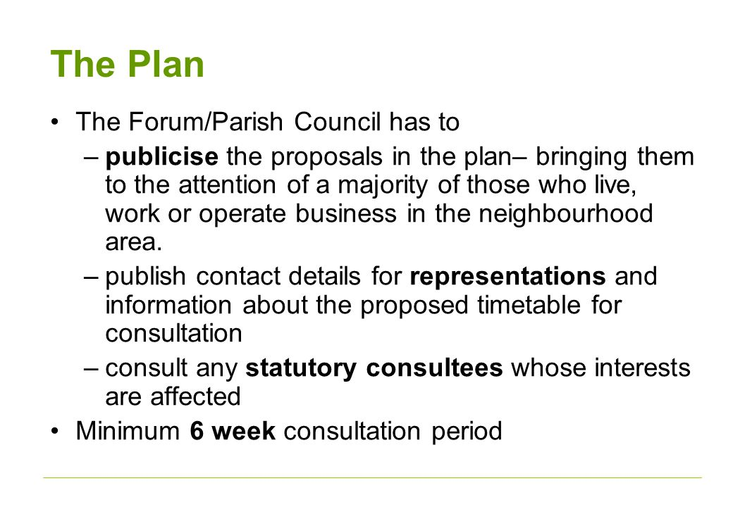 The Plan The Forum/Parish Council has to –publicise the proposals in the plan– bringing them to the attention of a majority of those who live, work or operate business in the neighbourhood area.