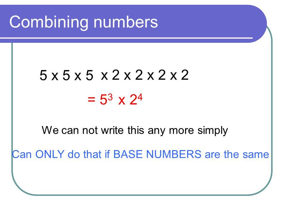 Rule 1 : Multiplication 2 6 x 2 4 = 2 10 2 4 x 2 2 = 2 6 3 5 x 3 7 = 3 12 General Rule a m x a n = a m+n