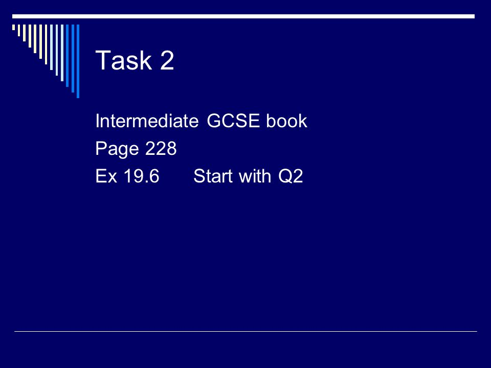 Task 2 Intermediate GCSE book Page 228 Ex 19.6Start with Q2