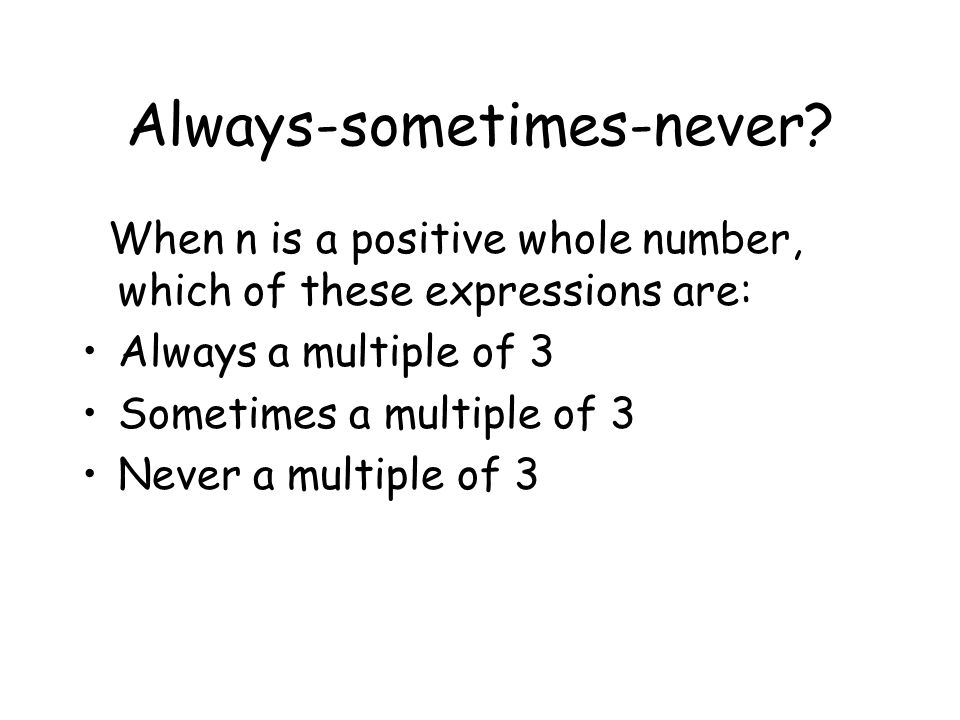 Always-sometimes-never.