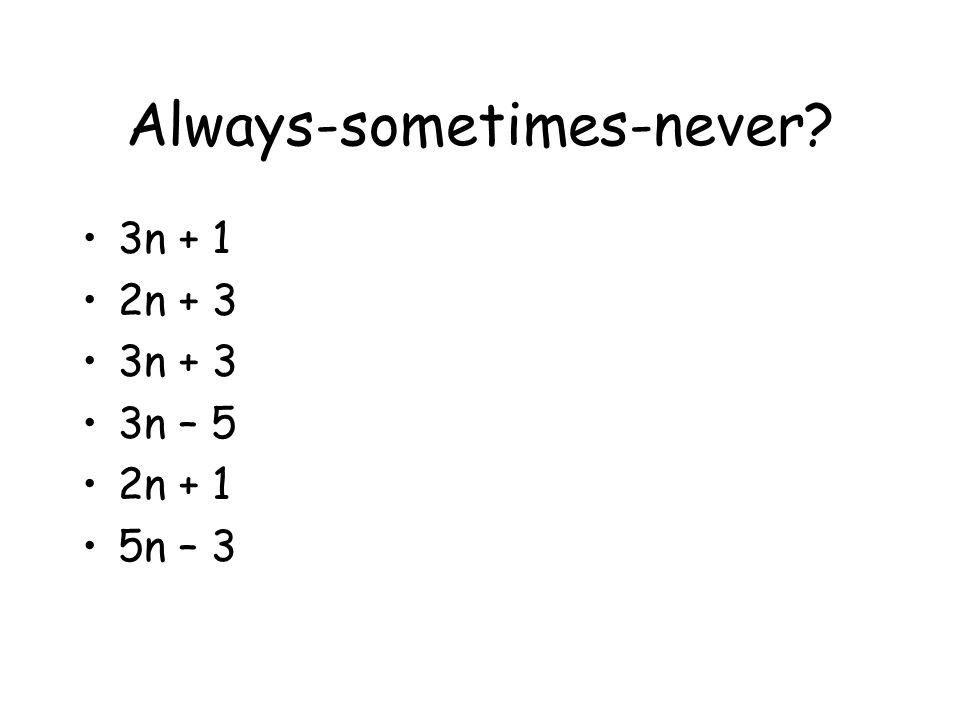 Always-sometimes-never 3n + 1 2n + 3 3n + 3 3n – 5 2n + 1 5n – 3