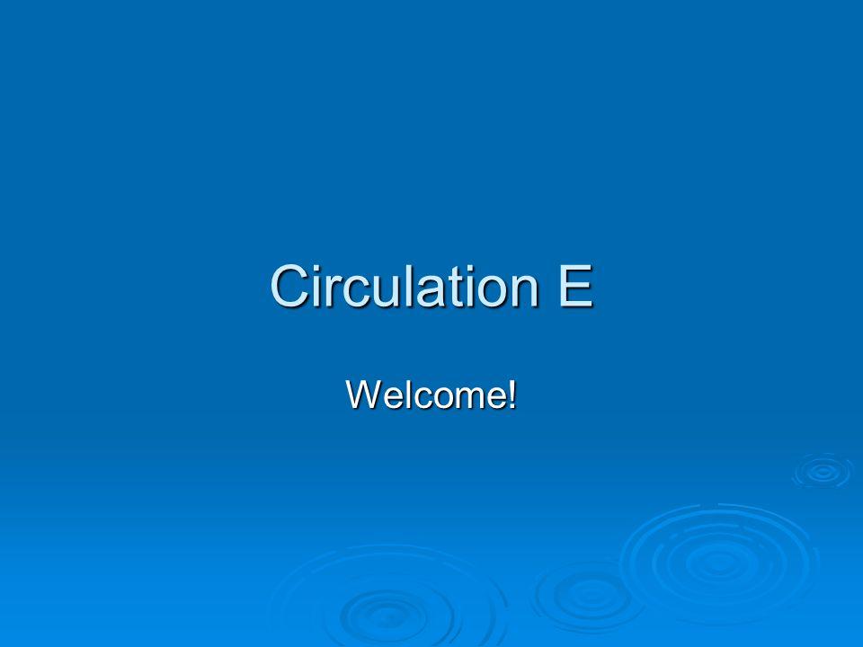 Circulation E Welcome!