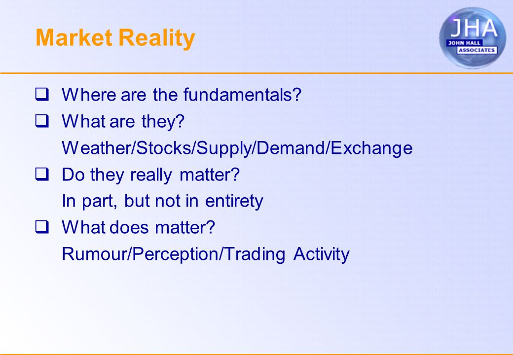 Market Reality  Where are the fundamentals.  What are they.