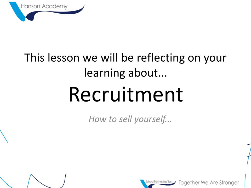 This lesson we will be reflecting on your learning about... Recruitment How to sell yourself...