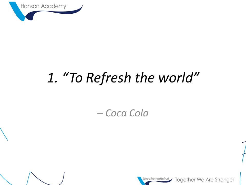 1. To Refresh the world – Coca Cola
