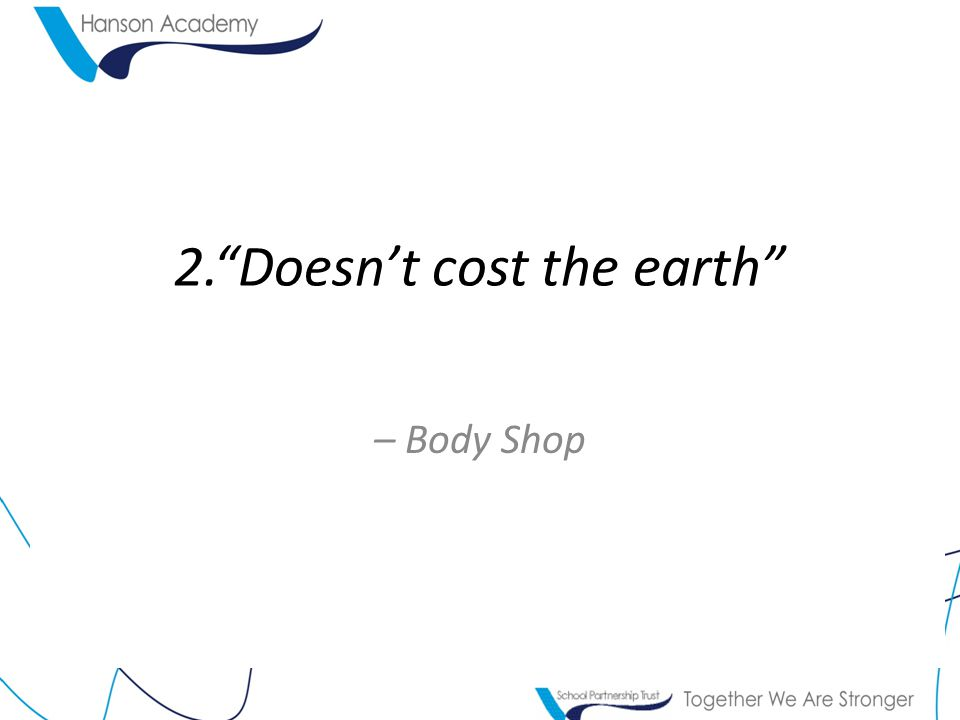 2. Doesn't cost the earth – Body Shop