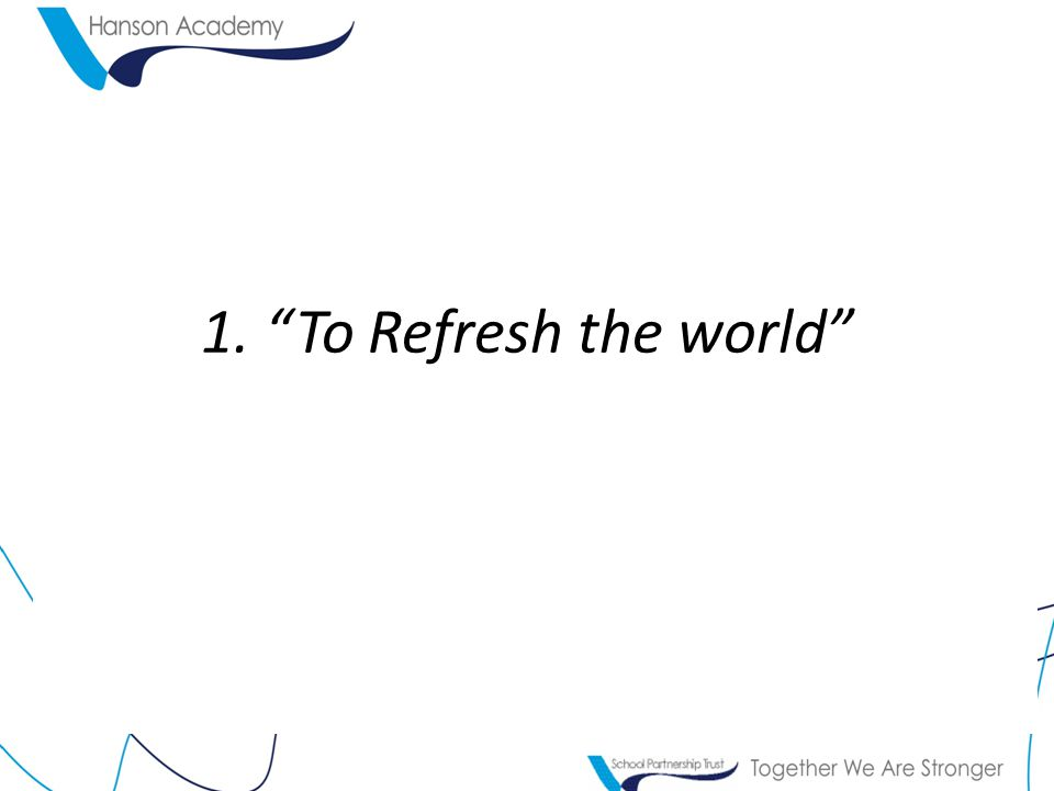 1. To Refresh the world