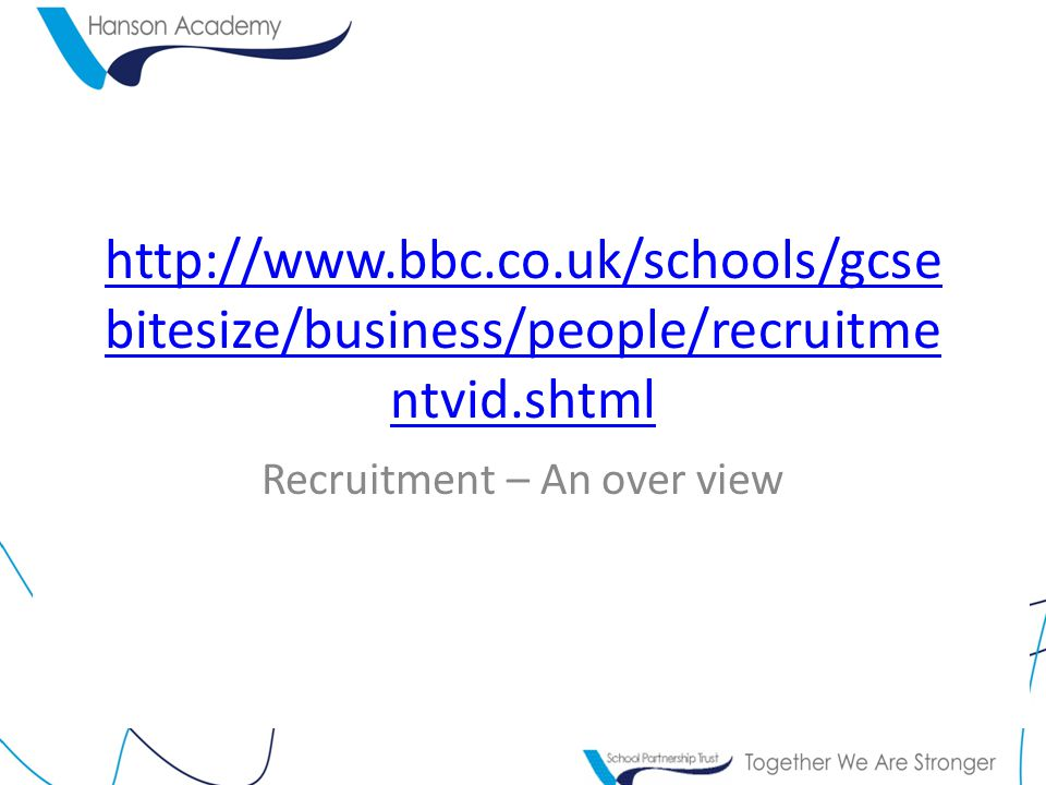 http://www.bbc.co.uk/schools/gcse bitesize/business/people/recruitme ntvid.shtml Recruitment – An over view