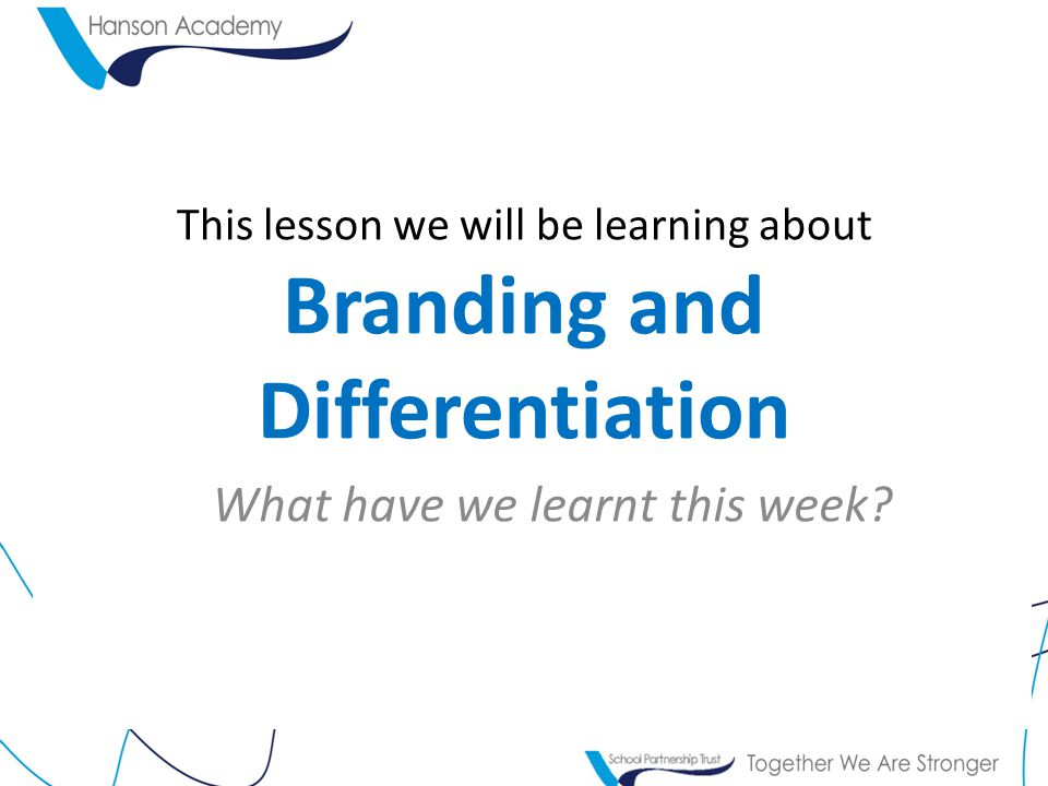 This lesson we will be learning about Branding and Differentiation What have we learnt this week