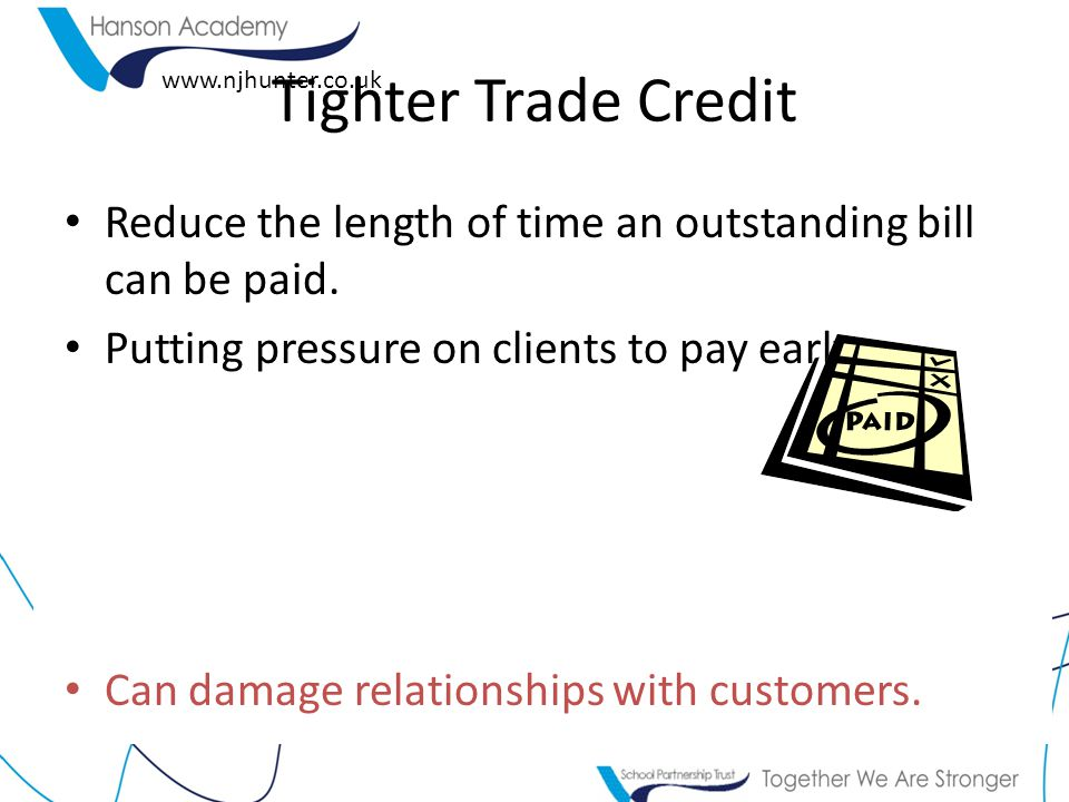 www.njhunter.co.uk Reduce the length of time an outstanding bill can be paid. Putting pressure on clients to pay early. Can damage relationships with
