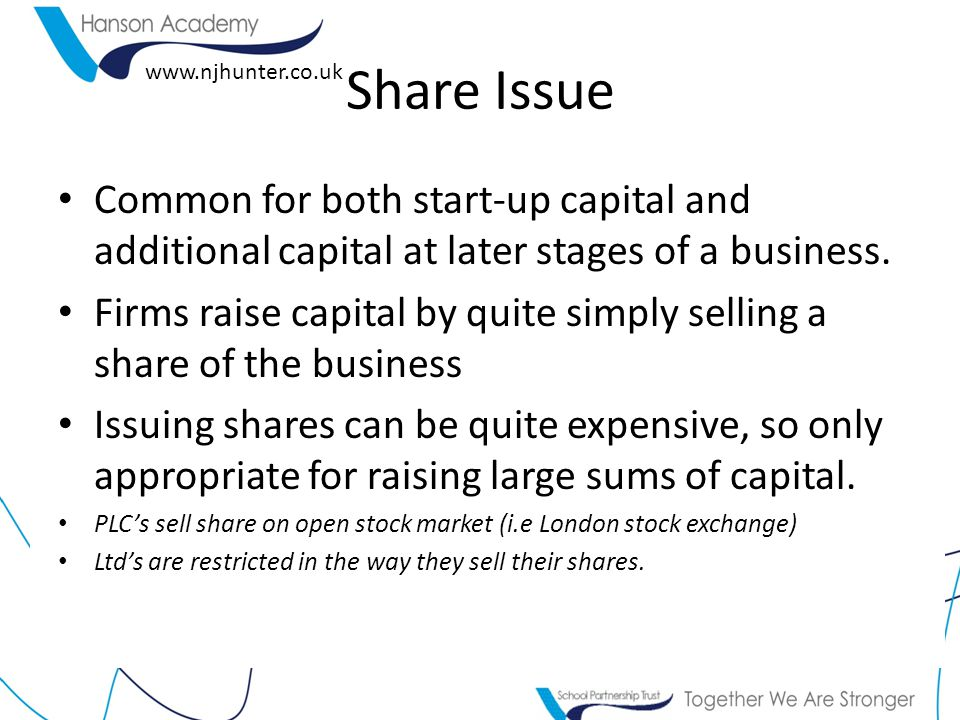 www.njhunter.co.uk Common for both start-up capital and additional capital at later stages of a business. Firms raise capital by quite simply selling