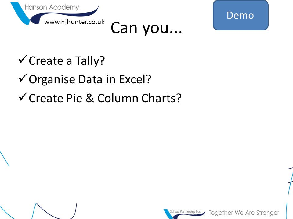 www.njhunter.co.uk Can you... Create a Tally. Organise Data in Excel.