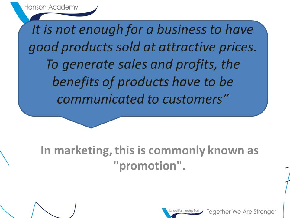 In marketing, this is commonly known as promotion .