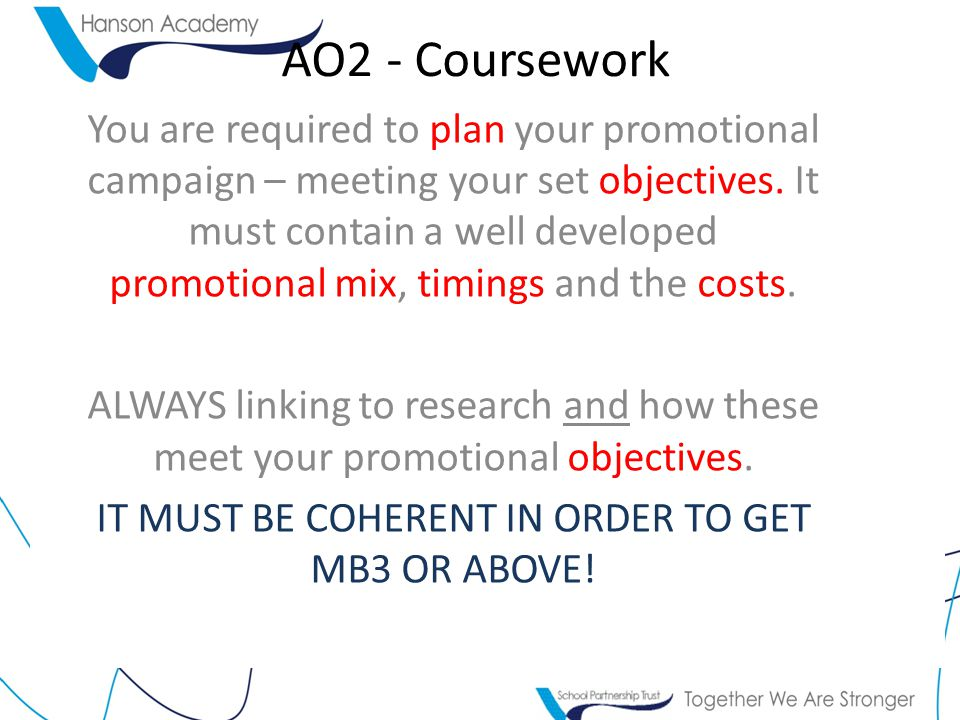 AO2 - Coursework You are required to plan your promotional campaign – meeting your set objectives.