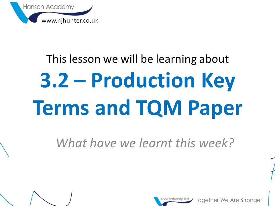 This lesson we will be learning about 3.2 – Production Key Terms and TQM Paper What have we learnt this week.