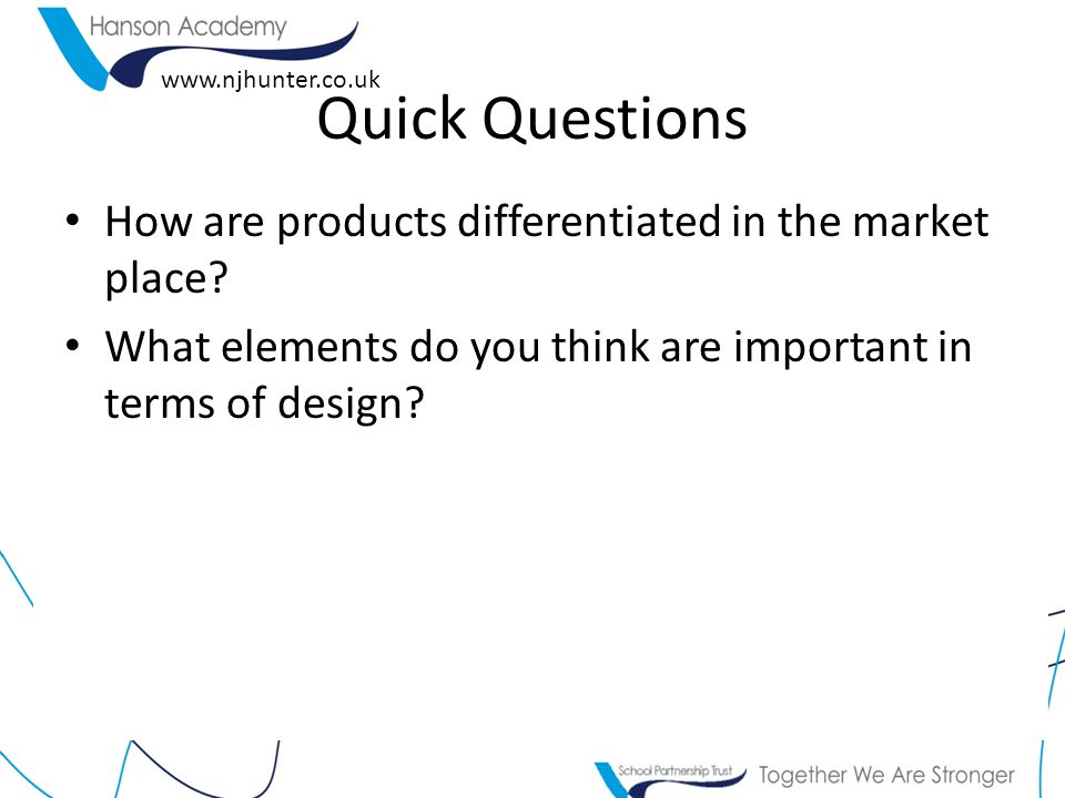 Quick Questions How are products differentiated in the market place.