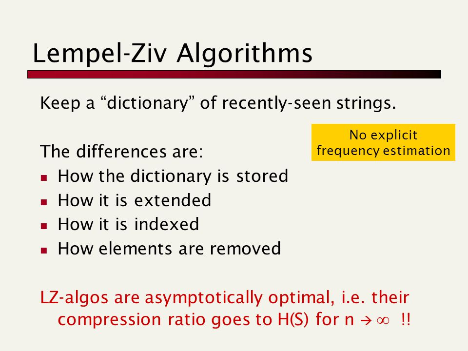 Lempel-Ziv Algorithms Keep a dictionary of recently-seen strings.